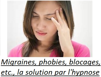 Migraines, phobies, blocages, la solution par l'hypnose
